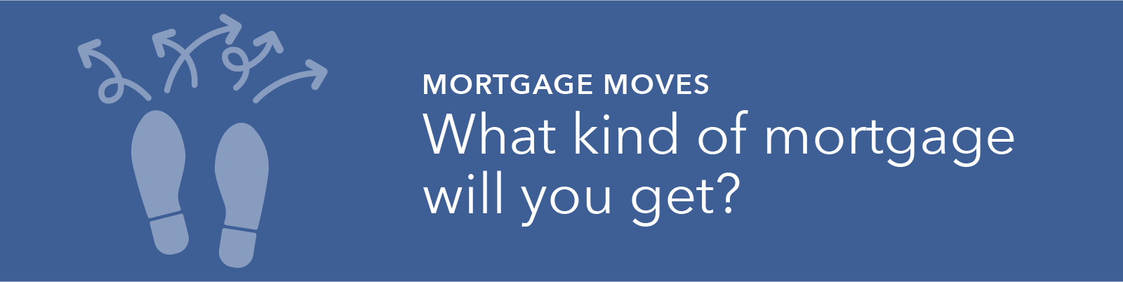 Mortgage Moves: What kind of mortgage will you get? graphic