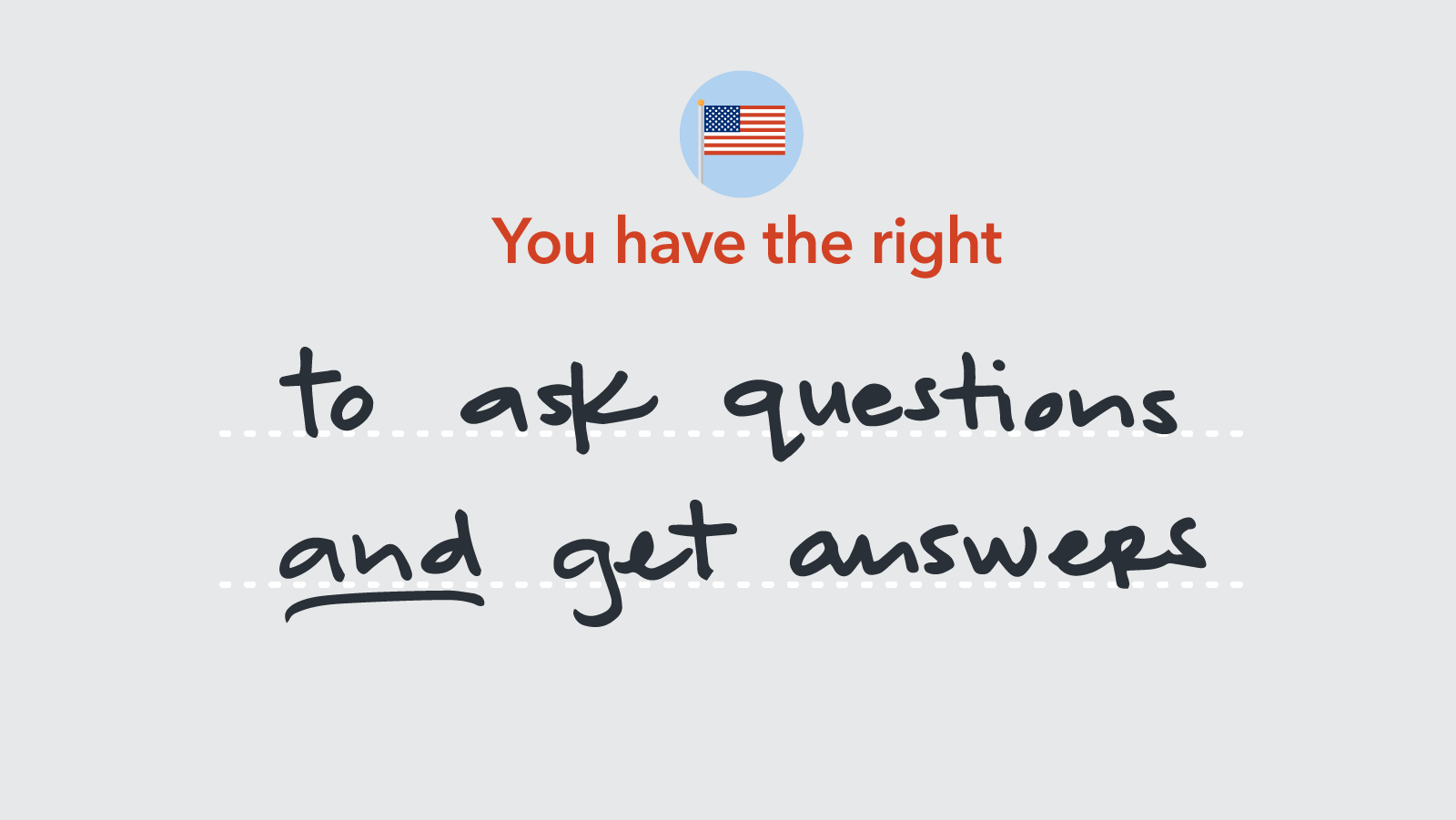 Graphic of handwriting saying: You have the right to ask questions and get answers