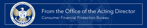 From the Office of the Acting Director, Consumer Financial Protection Bureau