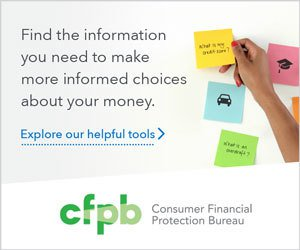 Find the information you need to make more informed choices about your money. Explore our helpful tools. Provided by the Consumer Financial Protection Bureau
